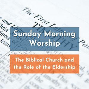 Sunday Morning Worship: Eldership Series